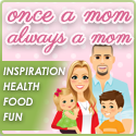 Mom Tips | Healthy Parenting Tips - Onceamomalwaysamom.com